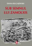 Sub semnul lui Zamolxis/Diana Bugajewski