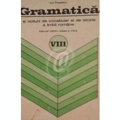 Gramatica si notiuni de vocabular si de istorie a limbii romane, manual pt. cls. a VIII-a
