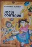 JOCUL CONTINUA - Eduard Jurist cu ilustratii: Dana Schobell-Roman - 1985
