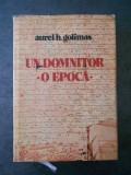 AUREL H. GOLIMAS - UN DOMNITOR. O EPOCA. VREMEA LUI MRON BARNOVSCHI MOGHILA