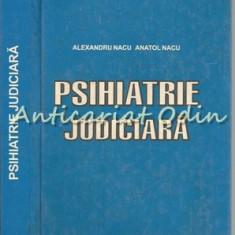 Psihiatrie Judiciara - Alexandru Nacu, Anatol Nacu - Cu Autograf