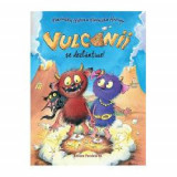 Vulcanii se dezlantuie! (editie cartonata)