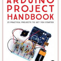 The Arduino Project Handbook: 45 Illustrated Projects for the Complete Beginner