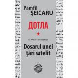 Dotla - Să rămână doar cenușa - Dosarul unei țări satelit - Pamfil Șeicaru