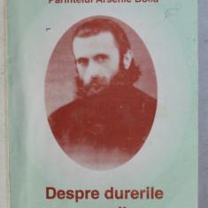 DESPRE DURERILE OAMENILOR - DIN INVATATURILE PARINTELUI ARSENIE BOCA , 2003 , PREZINTA SUBLINIERI CU PIXUL *