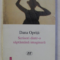 SCRISORI DINTR - O SAPTAMANA IMAGINARA de DANA OPRITA , 1998 , DEDICATIE*