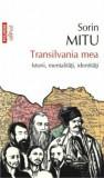 Transilvania mea. Istorii, mentalitati, identitati/Sorin Mitu, Polirom