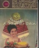 Pe Urmele Renumitei Bucatarii Romanesti - Nadejda Ciobanu, Veronica Brote