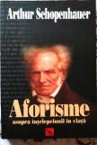 Arthur Schopenhauer, AFORISME ASUPRA INTELEPCIUNII IN VIATA