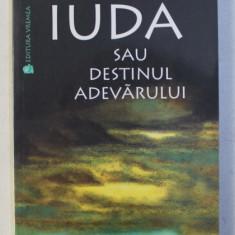 IUDA SAU DESTINUL ADEVARULUI de ALEXANDRU BIDIAN , 2002