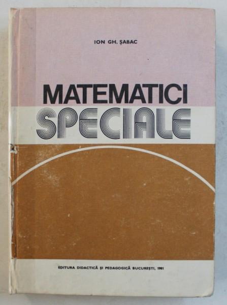 MATEMATICI SPECIALE VOL I de ION GH. SABAC , COTORUL ESTE LIPIT CU SCOCI