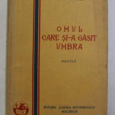 OMUL CARE SI-A GASIT UMBRA , NUVELE de CEZAR PETRESCU , 1928, EDITIA I