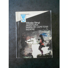 MILOSLAV STINGL - AVENTURA MARILOR CAPETENII INDIENE