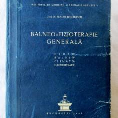BALNEO-FIZIOTERAPIE GENERALA Hidro-Balneo-Climato-Electroterapie, T. Dinculescu, Alta editura, 1955