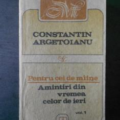 Constantin Argetoianu - Pentru cei de maine * volumul 1