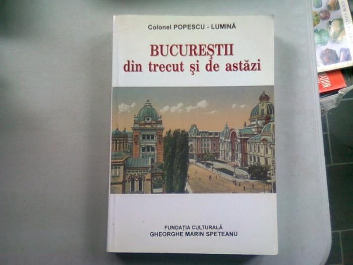 BUCURESTII DIN TRECUT SI DE ASTAZI , COLONEL POPESCU-LUMINA