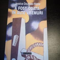 A fost odata, in alte vremuri - Jessica Douglas Home, Humanitas, 2001, 237 pag