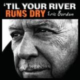 Eric Burdon Til Your River Runs Dry (cd)