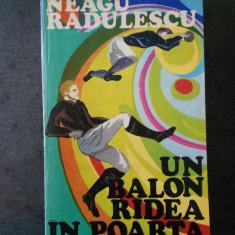 NEAGU RADULESCU - UN BALON RADEA IN POARTA  (cu autograf si dedicatia autorului)