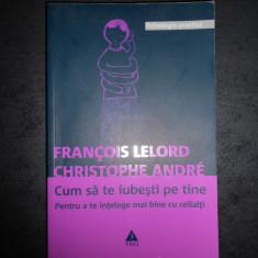 FRANCOIS LELORD, CHRISTOPHE ANDRE - CUM SA TE IUBESTI PE TINE