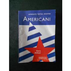 GARY ALTHEN - APROAPE TOTUL DESPRE AMERICANI