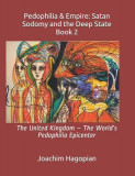 Pedophilia & Empire: Satan Sodomy and the Deep State Book 2: The United Kingdom - The World's Pedophilia Epicenter