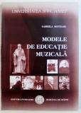 MODELE DE EDUCATIE MUZICALA de GABRIELA MUNTEANU , 2008