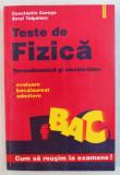 TESTE DE FIZICA - TERMODINAMICA SI ELECTRICITATE - EVALUARE , BACALAUREAT , ADMITERE de CONSTANTIN COREGA si SERYL TALPALARU , 1999