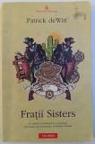 FRATII SISTERS - O ODISEE A VIOLENTEI SI A PASIUNII , UN ROMAN CA O AVENTURA IN VESTUL SALBATIC de PATRICK de WITT , 2012, Polirom