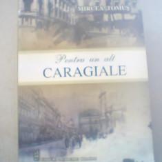 Mircea Tomus - PENTRU UN ALT CARAGIALE { editura Academiei Romane, 2012 }, Alta editura
