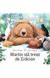 Martin sta treaz de Craciun - Karma Wilson, Jane Chapman
