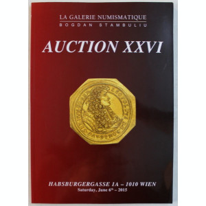 LA GALERIE NUMISMATIQUE BOGDAN STAMBULIU - AUCTION XXVI - CATALOG DE LICITATIE NUMISMATICA , HABSBURGERGASSE - WIEN , , 2015