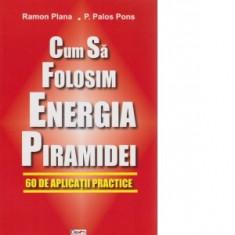 R. Plana - Cum să folosim energia piramidei. 60 de aplicații practice