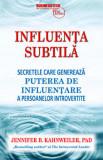 Influenta subtila - Secretele care genereaza puterea de influentare a persoanelor introvertite/Jennifer Kahnweiler, Business Tech