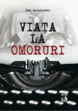 Viata la omoruri/Dan Antonescu