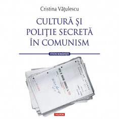 Cultura si politie secreta in comunism - Cristina Vatulescu