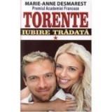 Torente. Iubire tradata, Volumul I - Marie Anne Desmarest