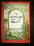 Le francais par des images- Maria Dumitrescu Brates
