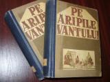 PE  ARIPILE  VANTULUI   ( editie veche, rara, 2 volume cartonate ) *