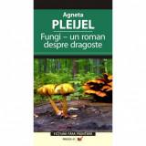 Cumpara ieftin Fungi. Un Roman despre Dragoste - Agneta Pleijel
