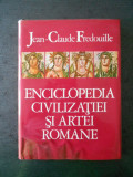 JEAN CLAUDE FREDOUILLE - ENCICLOPEDIA CIVILIZATIEI SI ARTEI ROMANE