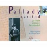 Pallady scriind jurnale scrisori insemnari