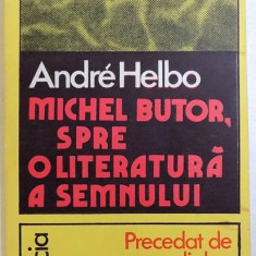 MICHEL BUTOR - SPRE O LITERATURA A SEMNULUI de ANDRE HELBO , 1978