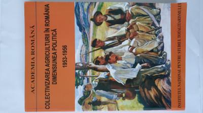Colectivizarea agriculturii în România. Dimensiunea politică 1953-1956 foto