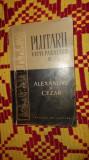 Plutarh - Vieti paralele vol.9 Alexandru si Cezar an 1957/187pagini