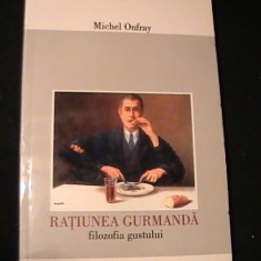 RATIUNEA GURMANDA--MICHEL ONFRAY-FILOSOFIA GUSTULUI-TRAD. CLAUDIA D,TRU-196 PG-