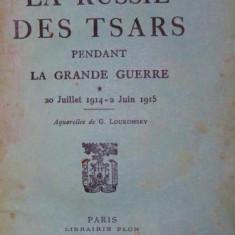 LA RUSSIE DES TSARS PENDANT LA GRANDE GUERRE * 20 JUILLET 1914 - 2 JUIN 1915 - MAURICE PALEOLOGUE