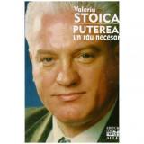 Puterea, un rau necesar, Valeriu Stoica