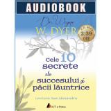 Cele 10 secrete ale succesului si pacii launtrice - Audiobook | Wayne W. Dyer