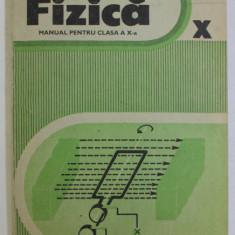 FIZICA - MANUAL PENTRU CLASA a X - a de COLECTIV , 1988